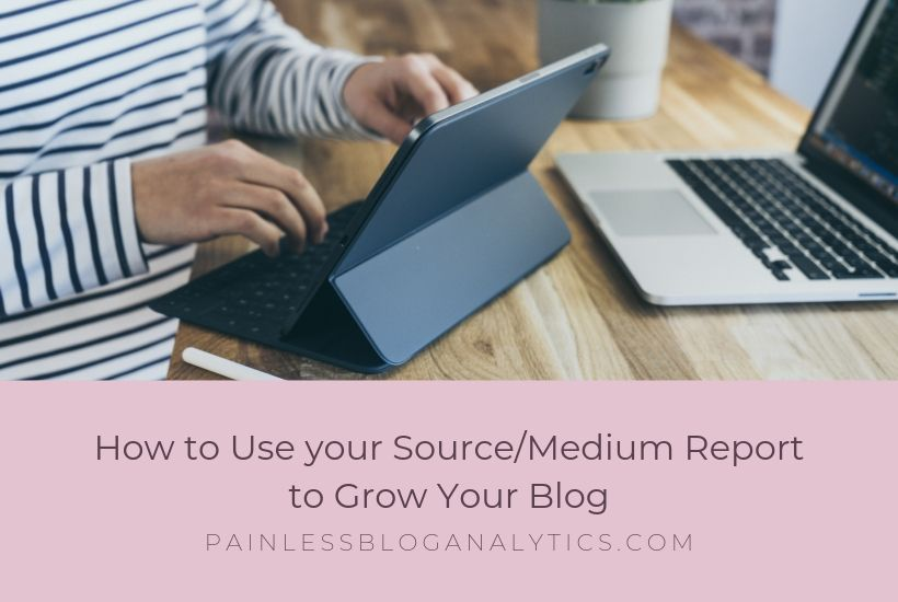 grow blog traffic with source medium report