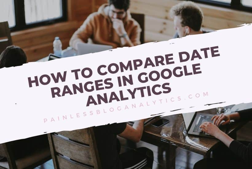 google analytics how to compare date ranges