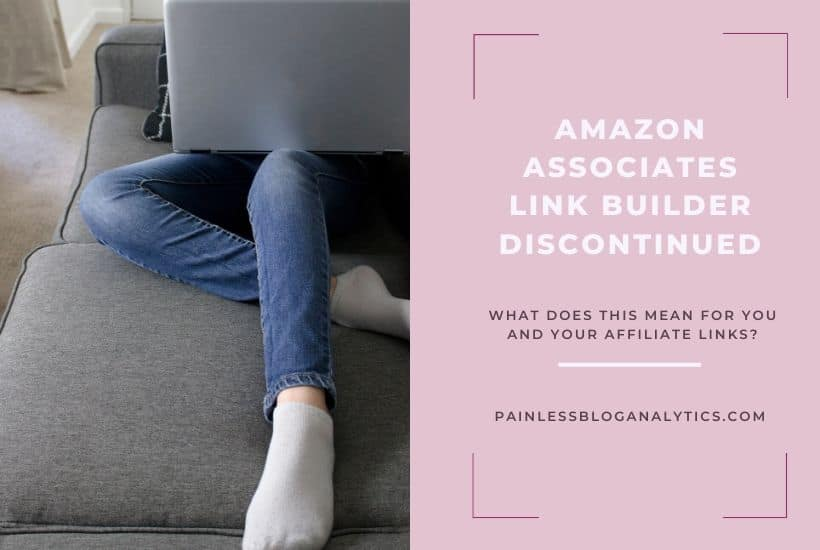 discontinuation of amazon associates link builder
